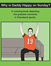 Why Is Daddy Happy On Sunday?: Great Moments In Cleveland Sports Coloring Book