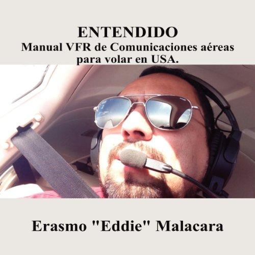 Entendido: Manual VFR de Comunicaciones aereas para volar en USA (Spanish Edition) cover art