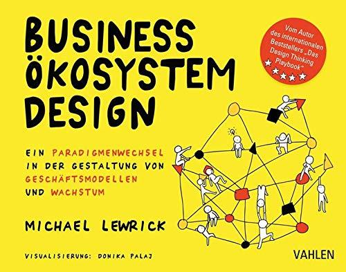 Business Ökosystem Design: Ein Paradigmenwechsel in der Gestaltung von Geschäftsmodellen und Wachstum
