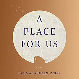 A Place for Us     A Novel              By:                                                                                                                                 Fatima Farheen Mirza                               Narrated by:                                                                                                                                 Deepti Gupta,                                                                                        Sunil Malhotra                      Length: 16 hrs and 38 mins     1,093 ratings     Overall 4.4