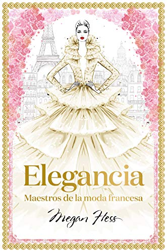 Elegancia: Maestros de la moda francesa (Guías ilustradas)