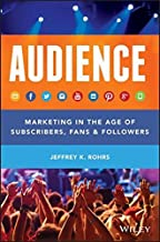 Audience: Marketing in the Age of Subscribers, Fans and Followers by Jeffrey K. Rohrs (2013-11-11)