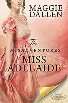 The Misadventures of Miss Adelaide: A Sweet Regency Romance (School of Charm Book 1) by [Maggie Dallen]