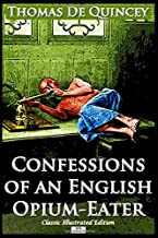 Confessions of an English Opium-Eater (Classic Illustrated Edition)