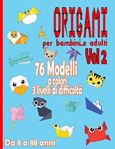 Origami per Bambini … e Adulti da 8 a 88 Anni | Vol 2: Attività Manuale per Bambini