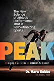 Peak: The New Science of Athletic Performance That Is Revolutionizing Sports - Marc Bubbs