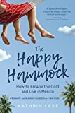 The Happy Hammock: How to Escape the Cold and Live in Mexico (A Romantic and Hilarious True Story  - Book 1)
