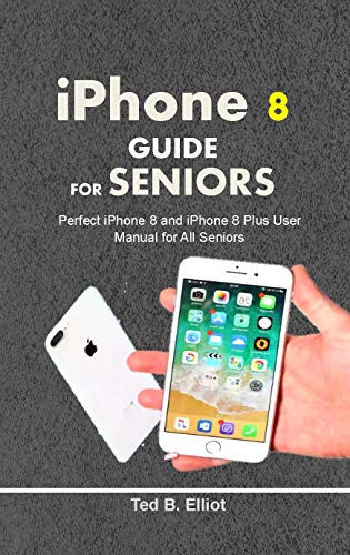 iPHONE 8 GUIDE FOR SENIORS: Perfect iPhone 8 and iPhone 8 Plus User Manual for All Seniors (English Edition)