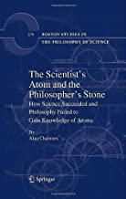 The Scientist's Atom and the Philosopher's Stone: How Science Succeeded and Philosophy Failed to Gain Knowledge of Atoms (Boston Studies in the Philosophy and History of Science Book 279)