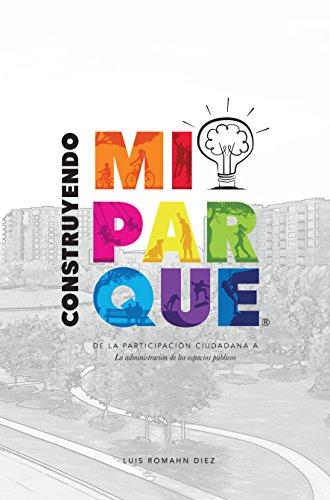 CONSTRUYENDO MI PARQUE: De la participación ciudadana a la administración de los espacios públicos