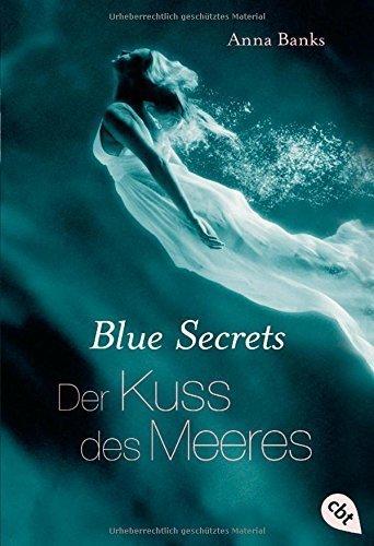 Blue Secrets - Der Kuss des Meeres: Band 1 (Banks, Anna: Blue Secrets (Trilogie), Band 1) von Anna Banks (9. September 2013) Taschenbuch