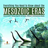 Everything You Need to Know about the Mesozoic Eras | Eras on Earth | Science Book for 3rd Grade | Children s Earth Sciences Books