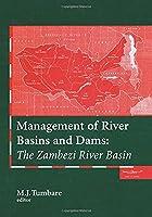 Management of River Basins and Dams: The Zambezi River Basin