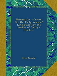 Waiting for a Crown; Or, the Early Years of King David, by the Author of 'hetty's Resolve'.