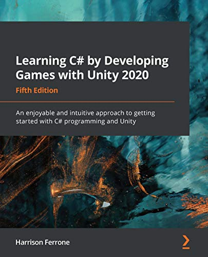 Learning C# by Developing Games with Unity 2020: An enjoyable and intuitive approach to getting started with C# programming and Unity, 5th Edition (English Edition)