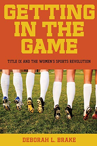 Compare Textbook Prices for Getting in the Game: Title IX and the Women's Sports Revolution Critical America, 51 Reprint Edition ISBN 9780814760390 by Brake, Deborah L.