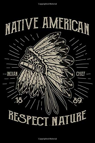 Native American Indian Chief 1889 Respect Nature: College Ruled Line Notebook Best For Exercise, Journal Or Ideas To Jot Down ~ TOP Books