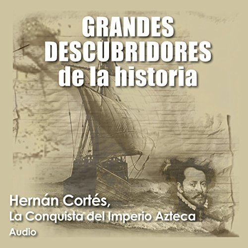 Hernán Cortés: La conquista del imperio azteca [Hernán Cortés: The Conquest of the Aztec Empire] cover art