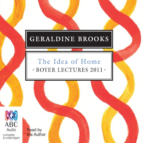 Boyer Lectures 2011: The Idea of Home                   By:                                                                                                                                 Geraldine Brooks                               Narrated by:                                                                                                                                 Geraldine Brooks                      Length: 2 hrs and 24 mins     1 rating     Overall 2.0