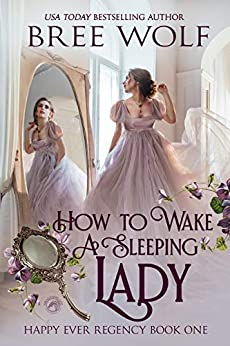 How To Wake A Sleeping Lady (Happy Ever Regency Book 1) by [Bree Wolf]