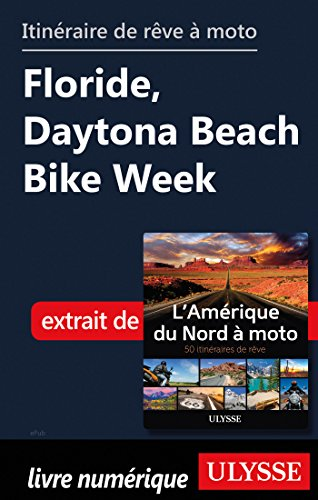 Itinéraire de rêve à moto - Floride, Daytona Beach Bike Week (French Edition)