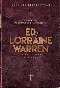Ed & Lorraine Warren - Lugar Sombrio por [Ed Warren, Lorraine Warren, Carmen Reed, Al Snedeker, Ray Garton]