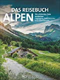 Das Reisebuch Alpen: Die schönsten Ziele entdecken – Highlights, Naturwunder und Traumtouren