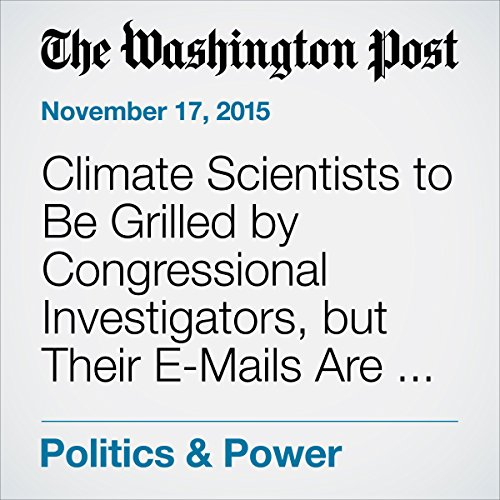 Climate Scientists to Be Grilled by Congressional Investigators, but Their E-Mails Are Still Off-Limits audiobook cover art