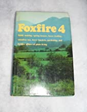 Foxfire 4: Water Systems, Fiddle Making, Logging, Gardening, Sassafras Tea, Wood Carving, and Further Affairs of Plain Living