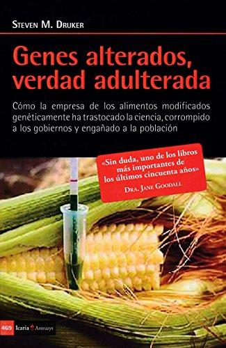 Genes alterados, verdad adulterada: Como la empresa de los alimentos modificados geneticamente...