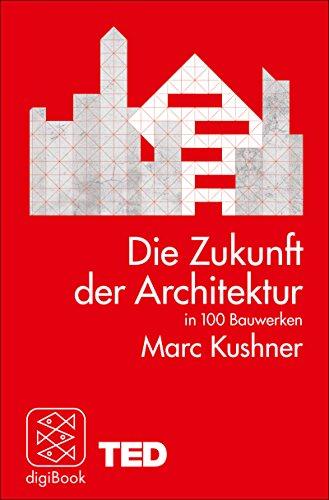 Die Zukunft der Architektur in 100 Bauwerken: TED Books