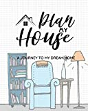 Plan my House - A Journey To my Dream Home: A Journal / Planner For Your New Home