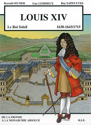Louis XIV 1638-1643/1715 Le Roi Soleil - De la fronde à la monarchie absolue