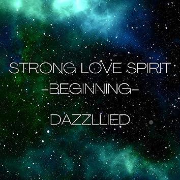 STORONG LOVE SPIRIT -BEGINING-