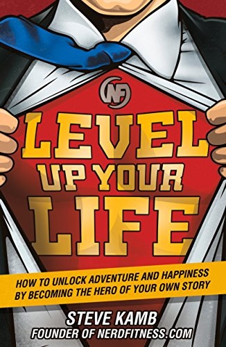 Level Up Your Life: How to Unlock Adventure and Happiness by Becoming the Hero of Your Own Story (English Edition)