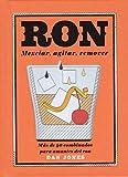 Ron: Mezclar, agitar, remover: Más de 40 Combinados Para Amantes del Ron