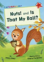 Nuts! and Is That My Ball?: (Red Early Reader) (Early Reader Red)