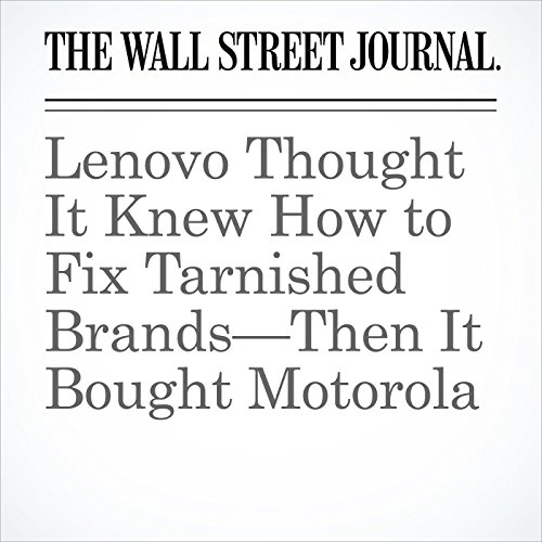 Lenovo Thought It Knew How to Fix Tarnished Brands—Then It Bought Motorola audiobook cover art