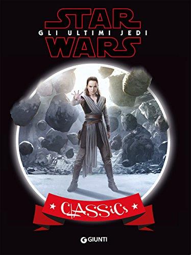 Star Wars. Gli ultimi Jedi. Classics. Ediz. a colori