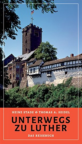 Unterwegs zu Luther – Das Reisebuch: Mit Fotografien von Harald Wenzel-Orf