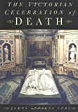The Victorian Celebration of Death - James Stevens Curl