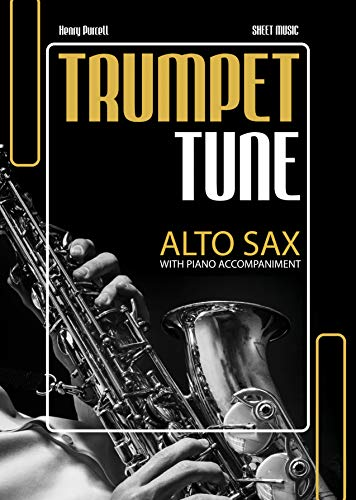 Trumpet Tune – Purcell | Alto Saxophone Solo with Piano Accompaniment : Easy & Intermediate Sax Sheet Music * Audio Online * Wedding Popular Classical ... Saxophonists * BIG Notes (English Edition)