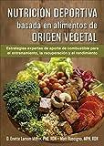 Nutrición deportiva basada en alimentos de origen vegetal: Estrategias de aporte de combustible para el entrenamiento, la recuperación y el rendimiento