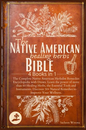 The Native American Healing Herbs Bible: 4 Books in 1:The Complete Herbalist Encyclopedia with Draws.Learn the power of 60+ Healing Herbs and Essential Tools.Discover 30+ Remedies to Boost Wellness.