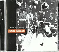 This Is How Men Cry by Marc Jordan (1999-07-28)