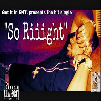 So Riiight