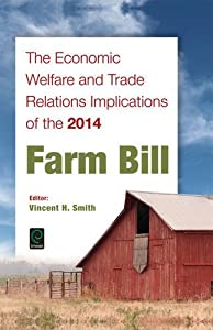 The Economic Welfare and Trade Relations Implications of the 2014 Farm Bill by Vincent H. Smith (2015-12-04)