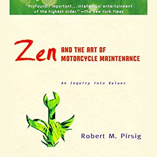 Zen and the Art of Motorcycle Maintenance                   Written by:                                                                                                                                 Robert M. Pirsig                               Narrated by:                                                                                                                                 Michael Kramer                      Length: 15 hrs and 52 mins     58 ratings     Overall 4.4
