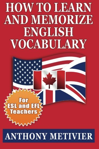 How to Learn and Memorize English Vocabulary: ... Using a Memory Palace Specifically Designed for the English Language (Special Edition for ESL Teachers)