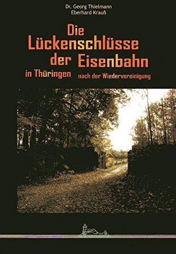 Die Lückenschlüsse der Eisenbahn in Thüringen nach der Wiedervereinigung